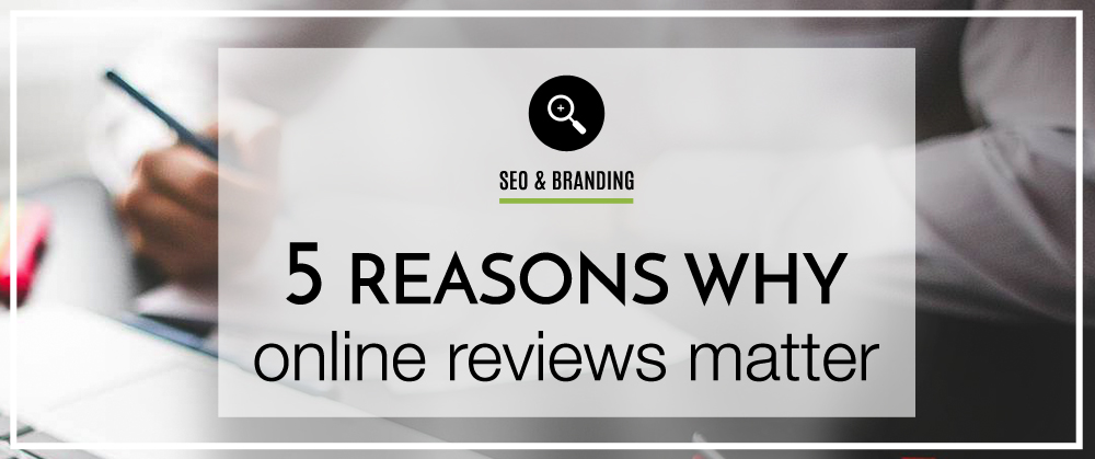 5 Reasons Why Online Reviews Matter for Your Business