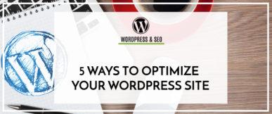5 Ways To Optimize Your WordPress Site