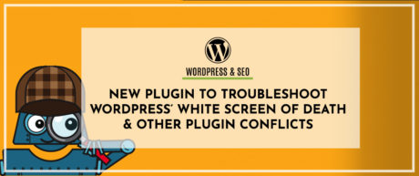 New Plugin To Troubleshoot WordPress' White Screen Of Death & Other Plugin Conflicts