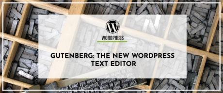 Gutenberg: The New  WordPress Text Editor