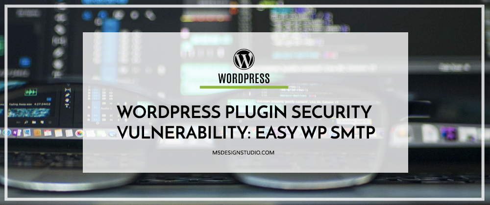 WordPress Plugin Security Vulnerability: Easy WP SMTP